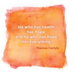 """He who has health, has hope; and he who has hope, has everything."" - Thomas Carlyle #health #quotes #carlyle #SharpHealthCare"