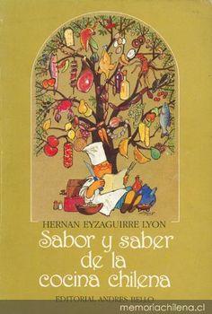 Título: Sabor y saber de la cocina chilena / Autor: Eyzaguirre Lyon, Hernán / Ubicación: FCCTP – Gastronomía – Tercer piso / Código: G/CL/ 641.5 E98