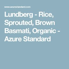 Azure Standard offers the highest quality organic food, natural beauty items, nutritional supplements, animal feed, organic gardening and eco-friendly products Bulk Food, Nutritional Supplements, Organic Recipes, Organic Gardening, Sprouts, Rice, Brown, Brown Colors, Organic Farming