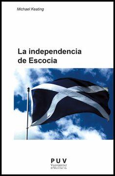 La Independencia de Escocia : el autogobierno y el cambio de la política de la Unión / Michael Keating