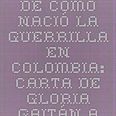De c贸mo naci贸 la guerrilla en Colombia Carta de Gloria Gait谩n al estado colombiano - Radiomacondo Guerrilla, Walls, Bullet Journal, Posters, Colombia, Letters, Poster, Billboard
