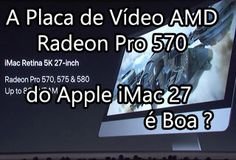 Placa de Vídeo AMD Radeon Pro 570 do iMac é Boa ?