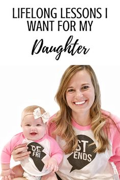 Lifelong Lessons I Want For My Daughter