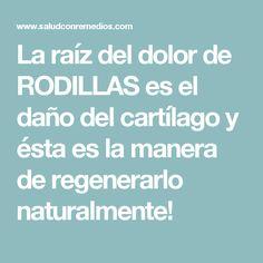 La raíz del dolor de RODILLAS es el daño del cartílago y ésta es la manera de regenerarlo naturalmente!