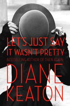 {WANT TO READ} Let's Just Say It Wasn't Pretty by Diane Keaton - a memoir I've been meaning to read #MMDchallenge #MMDreading
