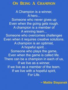 On being a champion...by Mattie Stepanek. Rest in peace Mattie.  (July 17, 1990 - June 22, 2004)