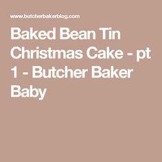 Baked Bean Tin Christmas Cake - pt 1 - Butcher Baker Baby