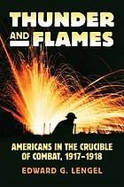 Thunder and flames : Americans in the crucible of combat, 1917-1918