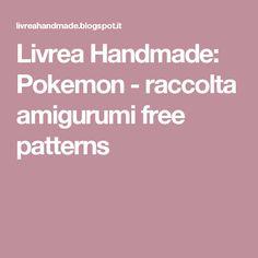 Livrea Handmade: Pokemon - raccolta amigurumi free patterns