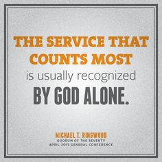 """Remember that """"The service that counts most is usually recognized by God alone."""" From Elder Ringwood's http://lds.org/church/leader/michael-t-ringwood April 2015 http://facebook.com/223271487682878 message http://lds.org/general-conference/2015/04/truly-good-and-without-guile #LDSconf #ElderRingwood #ShareGoodness"""