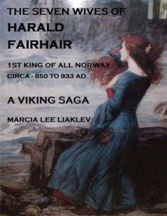 The Seven Wives of <b>Harald</b> <b>Fairhair</b>: 1st King of All Norway - A Viking ...