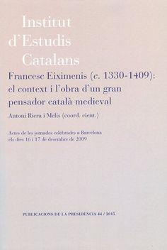 Francesc Eiximenis (c.1330-1409) : el context i l'obra d'un gran pensador català medieval