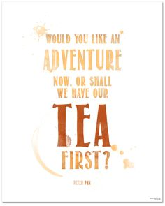 Tea Quote Poster - Peter Pan Adventure Now Or Tea First Art Print. Typographic Art For Kitchen, Home or School by EchoLiteraryArts on Etsy