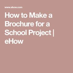 How to Make a Brochure for a School Project | eHow