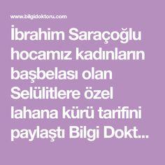 İbrahim Saraçoğlu hocamız kadınların başbelası olan Selülitlere özel lahana kürü tarifini paylaştı Bilgi Doktoru -Selülitlerinizi…