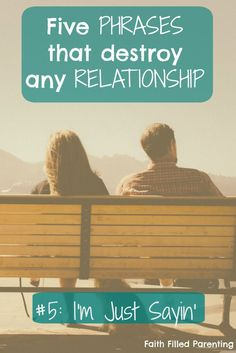 Five phrases that destroy any relationship - #5 is I'm Just Sayin'