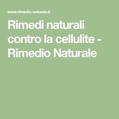 Rimedi naturali contro la cellulite - Rimedio Naturale
