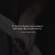 If you love deeply, you're going to hurt badly. But it's still worth it. — C.S. Lewis —via http://ift.tt/2eY7hg4