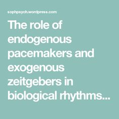 EXOGENOUS ZEITGEBERS AND ENDOGENOUS PACEMAKERS by Daniella     Loopa Psychology Revision