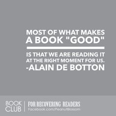 """Love this quote: Most of what makes a book """"Good"""" is that we are reading it at the right moment for us."""
