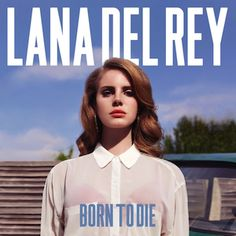 """A light-skinned auburn-haired woman is dressed in a sheer white blouse and a red bra, and is staring forward before a blue-skied background. The words """"Lana Del Rey"""" are placed above her while the words """"Born to Die"""" are placed beneath her, stylized in all capital letters."""