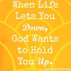 When Life Lets You Down, God Wants to Hold You Up