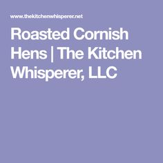 Roasted Cornish Hens   The Kitchen Whisperer, LLC