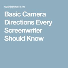 Basic Camera Directions Every Screenwriter Should Know