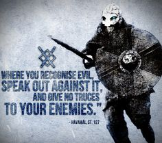 Evil - No truces for enemies - Havamal - Sayings of Odin, the High One - Jórvík - York - Yorkshire - Viking Norse Pagan, Old Norse, Norse Mythology, Norse Symbols, Warrior Spirit, Warrior Quotes, Thor, Viking Quotes, Viking Sayings