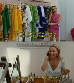 "Carrie to Samantha: ""Well, I made a little decision I hope you'll be happy about."" Samantha to Carrie: ""Oh, honey, you finally got Botox!"" 