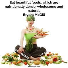 #Eat beautiful #foods which are nutritionally dense #wholesome and #natural. Bryant McGill #quote