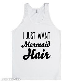 i just want mermaid hair  Printed on Skreened Tank