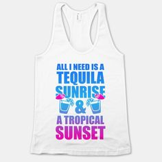 All I Need Is a Tequila Sunrise & A Tropical Sunset