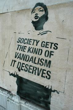 """society gets the kind of vandalism it deserves"" Street Art 1  by ~XXImNotYourTasteXX"