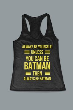 Be Yourself Unless You Can Be Batman Then Always Be Batman Womens Tank Top on Etsy, $15.95