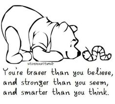 Ahhhh Pooh, you always know what to say. Would like this as a tattoo. But just the words no pooh in it. Cute Quotes, Great Quotes, Funny Quotes, Inspirational Quotes, Motivational Quotes, Quotes Pics, Amazing Quotes, The Words, Quotes For Kids