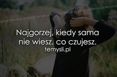 TeMysli.pl - Inspirujące myśli, cytaty, demotywatory, teksty, ekartki, sentencje Happy Photos, Infp, Motto, Sentences, Sad, Wisdom, Love, Couples, Words