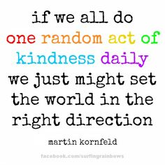 My FIRST random act - FOLLOW Random Acts of Kindness Foundation http://pinterest.com/rakfoundation/  And Start your own RAOK board - pin daily a random act