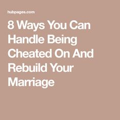 8 Ways You Can Handle Being Cheated On And Rebuild Your Marriage