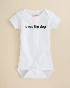 "fun baby clothes recommendations by The Mommy Experts - Sara Kety Infant Unisex ""It was the dog"" Bodysuit - Sizes Months - Infant Boy months) - BABY - Kids - Bloomingdale's Trendy Baby Clothes, Unisex Baby Clothes, Auntie Baby Clothes, Babies Clothes, Baby Outfits Newborn, Baby Boy Outfits, My Baby Girl, Baby Love, Babyshower"