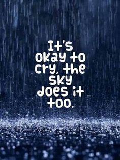 hindsight is The sky cries and some people think that is the most beautiful thing ever. When it rains, it reminds us that tomorrow the sun will come out. Rain Quotes, Me Quotes, Rain Sayings, Dont Cry Quotes, Inspirational Quotes Rain, Quotable Quotes, Famous Quotes, Motivational, The Words