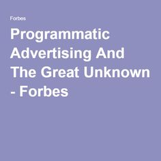 Programmatic Advertising And The Great Unknown - Forbes Detective Shows, Police Detective, Best Mysteries, Growing Up, Advertising, Marketing, Grow Taller, Commercial Music