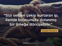 """""""Sizi selden çekip kurtaran ip, ileride boynunuza dolanmış bir ilmeğe dönüşebilir."""" #khaled #hosseini #halit #hüseyni #sözleri #şair #yazar #kitap #anlamlı #özlü #alıntı #sözler"""