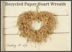 Recycled Paper Heart Wreath{Creating A Life}.... you can always stain paper with coffee or strong tea.. let dry and go from there....it's a great way to age paper!