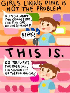 Do you want pink, pink, or pink? I'm gender stereotyping you! Ha ha ha. (If I hear this, I'll stab someone)