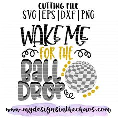 Wake Me for the Ball Drop Cutting File: SVG DXF PNG EPS