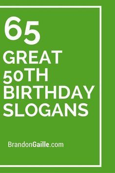 65 Great 50th Birthday Slogans And Sayings 50th Birthday Quotes
