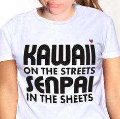 Shut Up And Take My Yen   Kawaii Senpai T-Shirts & HoodiesKawaii on the Streets Senpai in the Sheets Tees & Hoodies