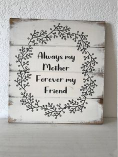Gift for mom Always my mother forever my friend 13w x 14 #momgift #mothergift #mothersday #motherfriend #signformom #specialmom #familysign