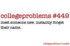 College Problems #449: Meet someone new. Instantly forget their name.